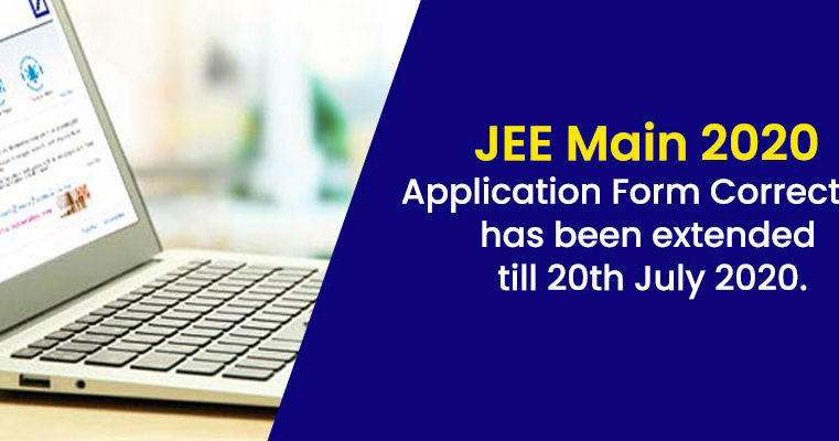JEE Main 2020 Application Form Correction has been extended till 20th July 2020.