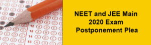 NEET and JEE Main 2020 Exam Postponement Plea
