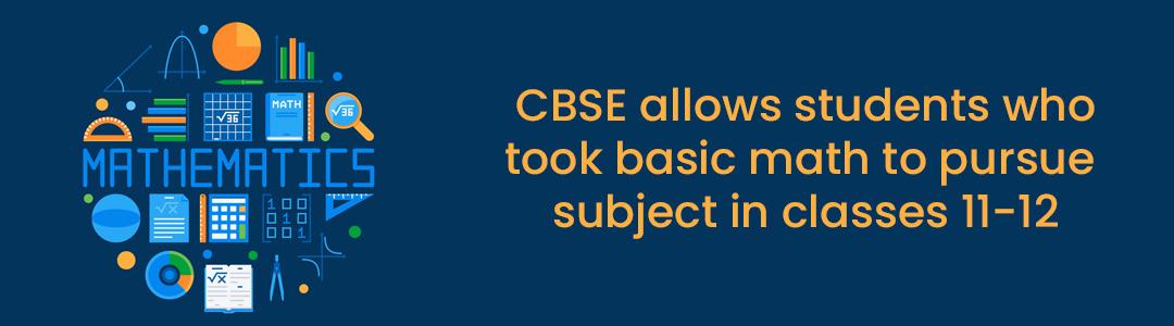"""सीबीएसई : मैथमेटिक्स-बेसिक"""" के विद्यार्थियों को भी मैथमेटिक्स स्ट्रीम ऑप्ट करने की छूट"""