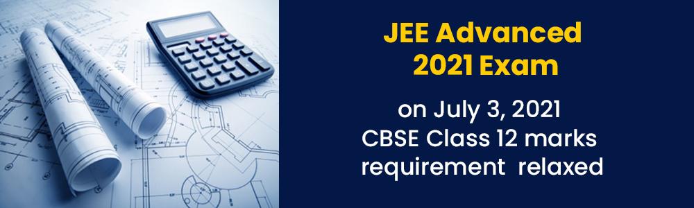 जेईई-एडवांस्ड परीक्षा 3 जुलाई 2021 को, बोर्ड पात्रता में इस वर्ष भी छूट
