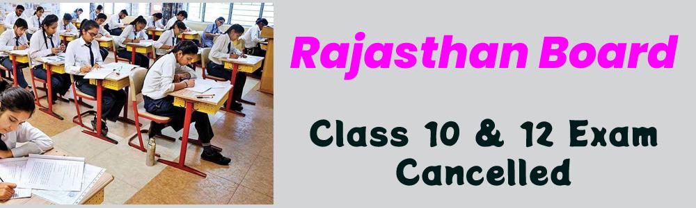 राजस्थान बोर्ड के 10वीं-12वीं के एग्जाम रद्द. .
