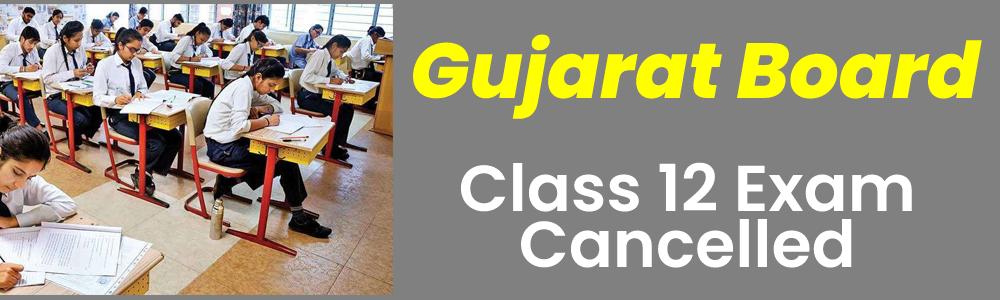 गुजरात बोर्ड ने भी 12वीं की परीक्षा रद्द की