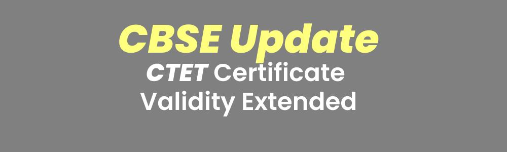 CTET Certificate Validity: सीबीएसई ने CTET सर्टिफिकेट की वैलिडिटी 7 साल से बढ़ाकर लाइफटाइम की