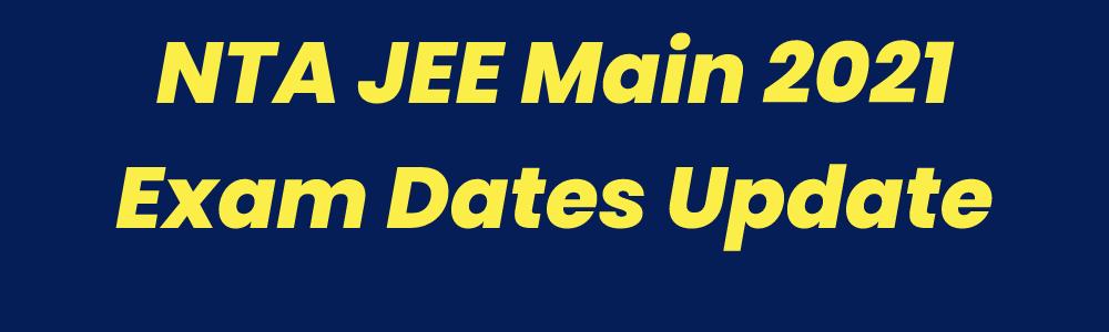 JEE Main 2021 Exam Dates: जेईई मेन तीसरे और चौथे चरण की परीक्षा तारीख घोषित